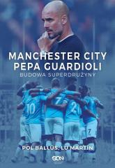 Manchester City Pepa Guardioli Budowa superdrużyny - Martín Lu, Ballús Pol | mała okładka