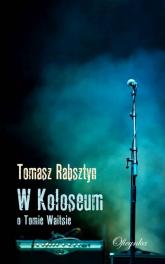 W Koloseum O Tomie Waitsie - Tomasz Rabsztyn | mała okładka