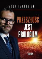 Przeszłość jest prologiem - Jacek Bartosiak | mała okładka