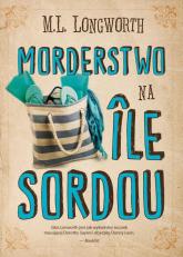Verlaque i Bonnet na tropie Tom 4 Morderstwo na Ile Sordou - Longworth M. L.   mała okładka
