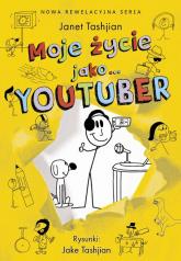 Moje życie jako youtuber - Janet Tashjian   mała okładka
