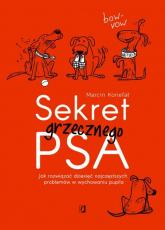 Sekret grzecznego psa Jak rozwiązać dziesięć najczęstszych problemów w wychowaniu pupila - Marcin Konefał | mała okładka
