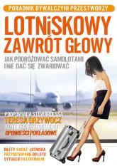 Lotniskowy zawrót głowy Jak podróżować samolotami i nie dać się zwariować. Poradnik bywalczyni przestworzy - Teresa Grzywocz | mała okładka