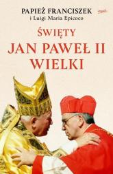 Święty Jan Paweł II Wielki - Papież Franciszek, Epicoco Luigi Maria | mała okładka