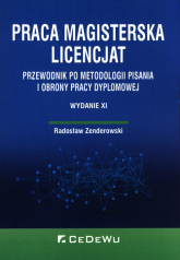 Praca Magisterska licencjat Przewodnik po metodologii pisania i obrony pracy dyplomowej - Radosław Zenderowski | mała okładka