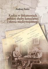 Kaukaz w dokumentach polskiej służby konsularnej z okresu międzywojennego - Andrzej Furier   mała okładka