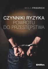 Czynniki ryzyka powrotu do przestępstwa - Wiola Friedrich | mała okładka