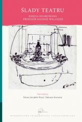 Ślady teatru Księga ofiarowana Joannie Walaszek -  | mała okładka
