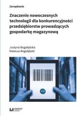 Znaczenie nowoczesnych technologii dla konkurencyjności przedsiębiorstw prowadzących gospodarkę magazynową - Bogołębska Justyna, Bogołębski Mateusz | mała okładka