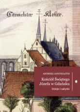 Kościół Świętego Józefa Dzieje i zabytki - Andrzej Januszajtis | mała okładka