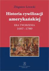 Historia cywilizacji amerykańskiej Era tworzenia 1607–1789 - Zbigniew Lewicki | mała okładka