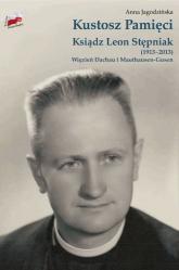 Kustosz Pamięci. Ksiądz Leon Stępniak (1913-2013). Więzień Dachau i Mauthausen-Gusen. - Anna Jagodzińska | mała okładka