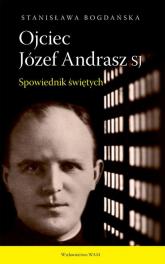 Ojciec Józef Andrasz SJ Spowiednik świętych - Stanisława Bogdańska | mała okładka