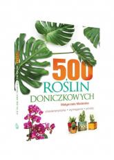 500 roślin doniczkowych Charakterystyka, wymagania, porady - Małgorzata Mederska | mała okładka