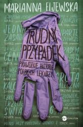 Trudny przypadek Prawdziwe historie polskich lekarzy - Marianna Fijewska | mała okładka