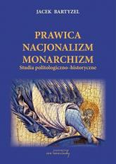 Prawica Nacjonalizm Monarchizm Studia politologiczno-historyczne. - Jacek Bartyzel | mała okładka