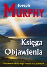 Księga Objawienia Odkrywanie duchowego rozowoju w Apokalipsie - Joseph Murphy | mała okładka