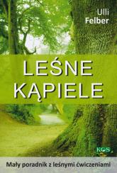 Leśne kąpiele Mały poradnik z leśnymi ćwiczeniami - Ulli Felber | mała okładka