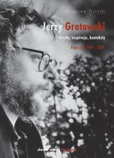 Jerzy Grotowski Źródła inspiracje konteksty. Prace z lat 1999-2009 - Zbigniew Osiński | mała okładka