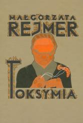 Toksymia - Małgorzata Rejmer | mała okładka