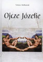 Ojcze Józefie - Tomasz Małkowski | mała okładka