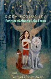 Emma wchodzi do lasu Cz 1. Poaczątek i Święto Anuka - Dora Rosłońska | mała okładka