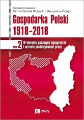 Gospodarka Polski 1918-2018 Tom 3 Modernizacja dla zintegrowanego rozwoju - Woźniak Michał Gabriel | mała okładka