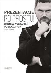 Prezentacje Po prostu! Szkoła wystąpień publicznych - Piotr Bucki   mała okładka