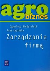 Agrobiznes Zarządzanie firmą Podręcznik - Niedzielski Eugeniusz, Łapińska Anna   mała okładka