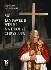 Św. Jan Paweł II Wielki na Drodze Chrystusa - Marek Jędraszewski   mała okładka