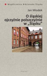O śląskiej ojczyźnie polszczyźnie - Jan Miodek | mała okładka