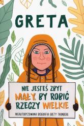 Greta Nie jesteś zbyt mały by robić rzeczy wielkie Nieautoryzowana biografia Grety Thunberg - Valentina Camerini | mała okładka
