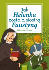 Jak Helenka została siostrą Faustyną - Aleksandra Polewska | mała okładka