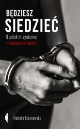 Będziesz siedzieć O polskim systemie niesprawiedliwości - Violetta Krasnowska | mała okładka