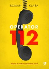 Operator 112 Relacja z centrum ratowania życia - Roman Klasa | mała okładka