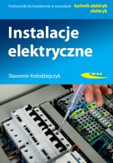 Instalacje elektryczne Podręcznik do kształcenia w zawodach technik elektryk, elektryk - Sławomir Kołodziejczyk | mała okładka