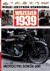 Wielki Leksykon Uzbrojenia Wrzesień 1939 t.188 Motocykl Sokół 600 - zbiorowe opracowanie | mała okładka
