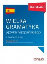 Wielka gramatyka języka hiszpańskiego z ćwiczeniami Poziom A1-C1 dla początkujących, średnio zaawansowanych i zaawansowanych - Joanna Ostrowska | mała okładka