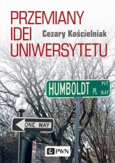 Przemiany idei uniwersytetu - Cezary Kościelniak   mała okładka