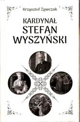 Kardynał Stefan Wyszyński - Krzysztof Żywczak | mała okładka