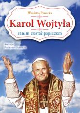 Karol Wojtyła zanim został papieżem - Wioletta Piasecka | mała okładka