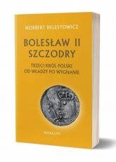 Bolesław II Szczodry trzeci król Polski od władzy po wygnanie - Norbert Delestowicz | mała okładka