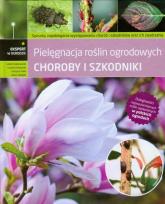 Choroby i szkodniki Pielęgnacja roślin ogrodowych -  | mała okładka