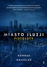 Miasto iluzji Pistolety - Konrad Grześlak | mała okładka