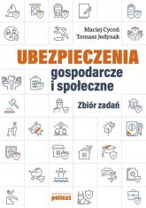 Ubezpieczenia gospodarcze i społeczne Zbiór zadań - Cycoń Maciej,Jedynak Tomasz | mała okładka