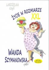 Lardżelka czyli Życie w rozmiarze XXL wyd II / Białe Pióro - Wanda Szymanowska | mała okładka