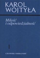 Miłość i odpowiedzialność 1 Człowiek i moralność - Karol Wojtyła   mała okładka