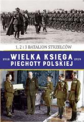 Wielka Księga Piechoty Polskiej 48 1,2 i 3 BATALION STRZELCÓW -  | mała okładka