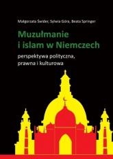 Muzułmanie i islam w Niemczech Perspektywa polityczna, prawna i kulturowa - Świder Małgorzata, Góra Sylwia, Springer Beata | mała okładka