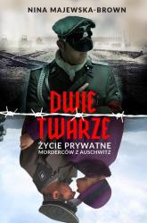 Dwie twarze. Życie prywatne morderców z Auschwitz - Nina Majewska-Brown | mała okładka